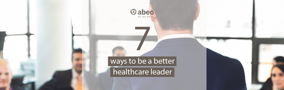 7 Ways to Be a Better Healthcare Leader