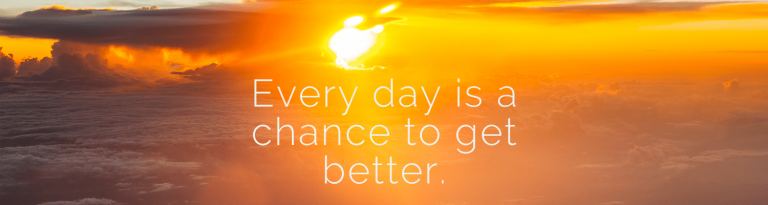 Every Day is A Chance to Get Better