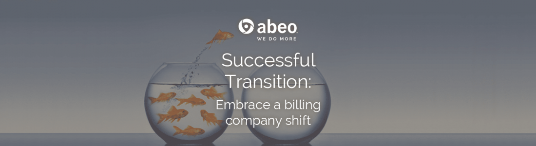 Successful transition: Embrace a billing company shift