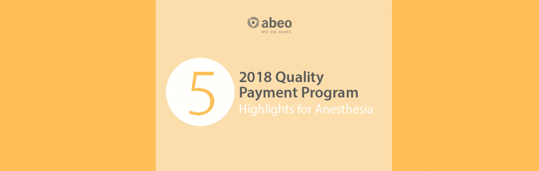 5 Highlights Anesthesia Should Know on the 2018 Quality Payment Program