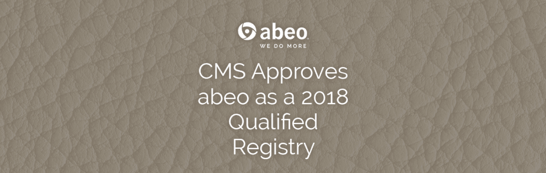 CMS Approves abeo as a 2018 Qualified Registry